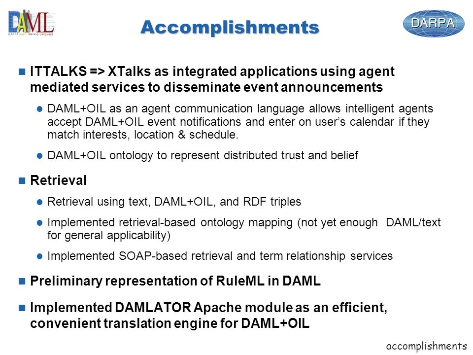 Accomplishments n ITTALKS => XTalks as integrated applications using agent mediated services to disseminate event announcements l DAML+OIL as an agent