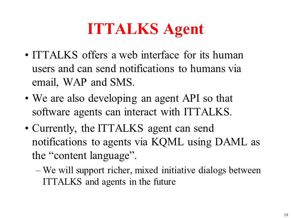 19 ITTALKS Agent ITTALKS offers a web interface for its human users and can send notifications to humans via  , WAP and SMS.