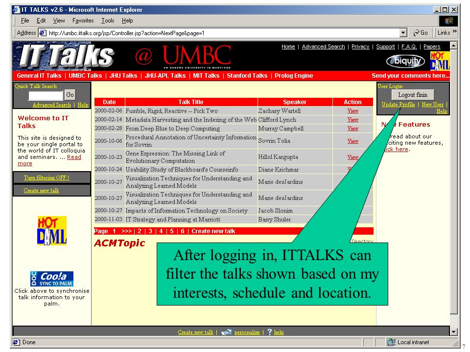28 Conclusion ITTALKS is a useful, fairly sophisticated web application The semantic web concepts and DAML in particular –Make it easier to develop and maintain ITTALKS –Support some features of ITTALKS Visit http://ittalks.org/http://ittalks.org/ –To use ITTALKS –For more information, including a paper, a demo movie, and these slides mailto:info@ittalks.org to request a domain for your organization.mailto:info@ittalks.org