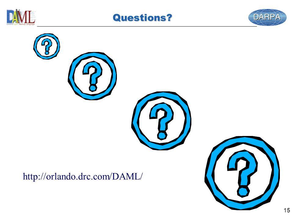 15 Questions? http://orlando.drc.com/DAML/