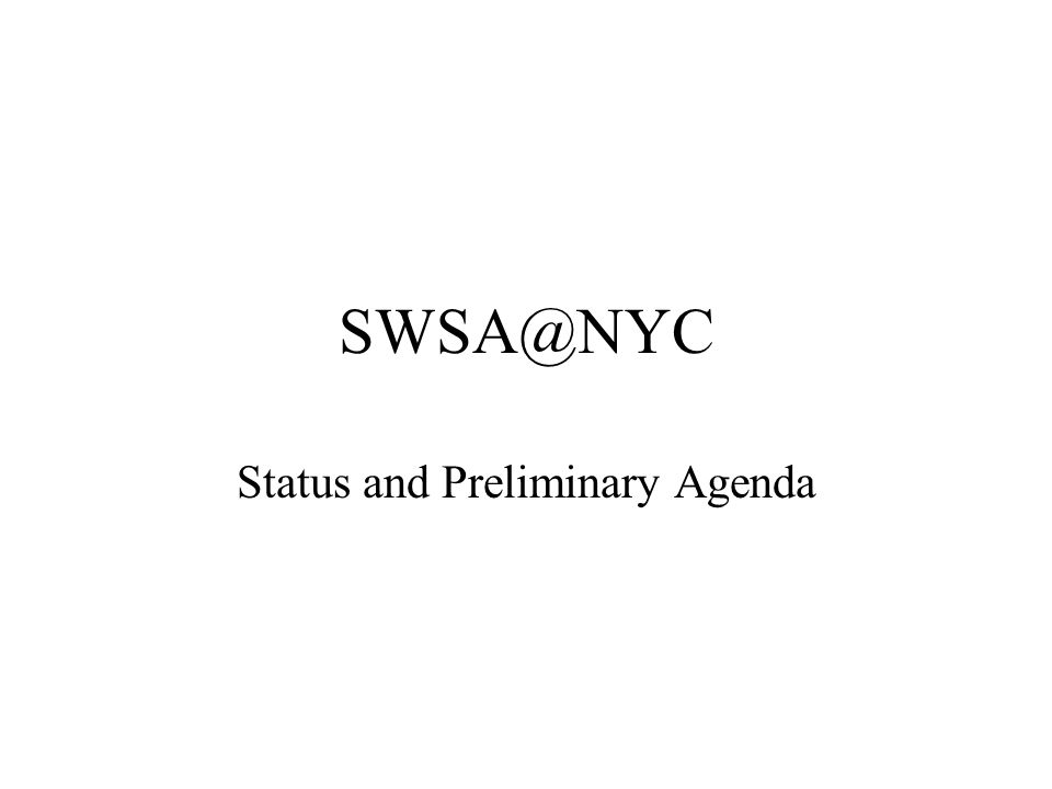 SWSA@NYC Status and Preliminary Agenda