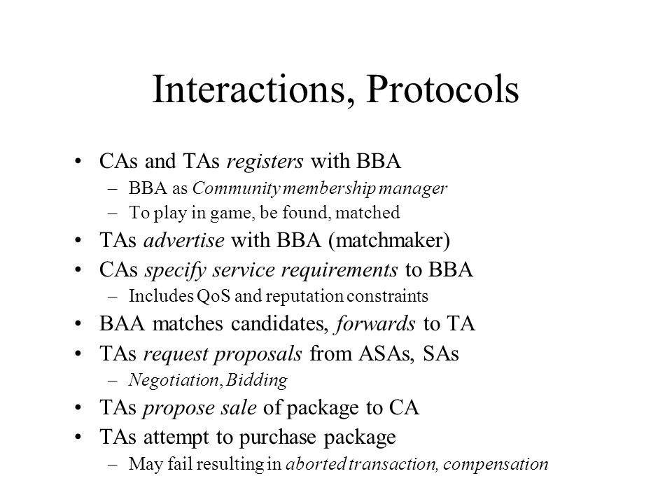 Interactions, Protocols CAs and TAs registers with BBA –BBA as Community membership manager –To play in game, be found, matched TAs advertise with BBA
