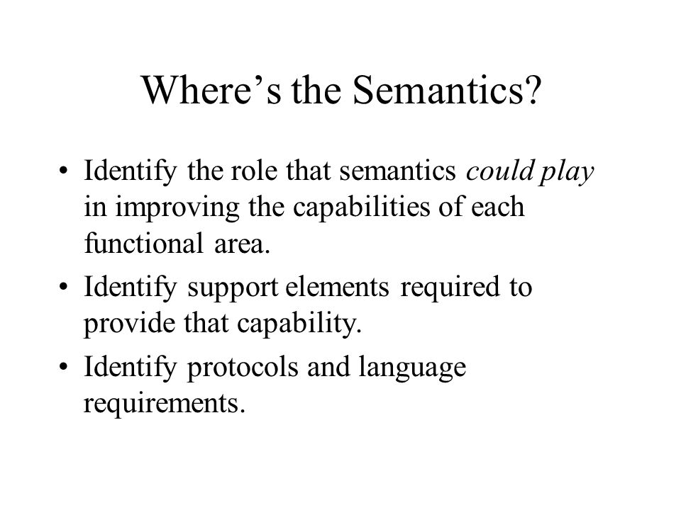 Wheres the Semantics? Identify the role that semantics could play in improving the capabilities of each functional area. Identify support elements req