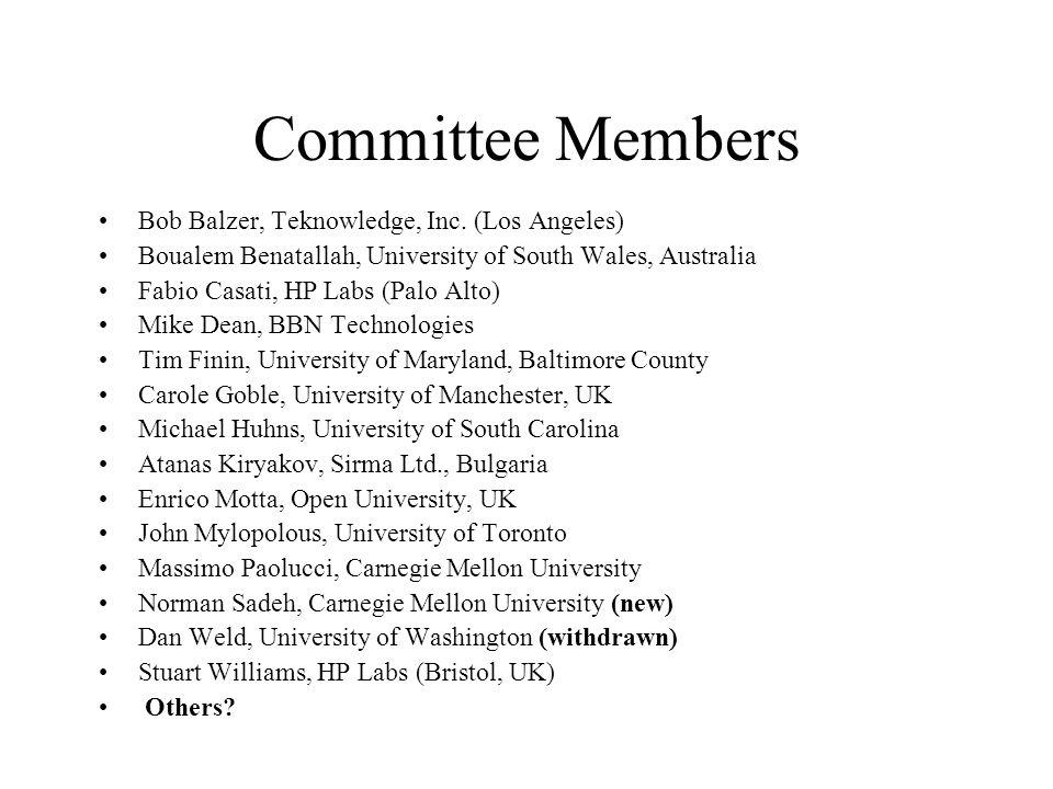 Committee Members Bob Balzer, Teknowledge, Inc. (Los Angeles) Boualem Benatallah, University of South Wales, Australia Fabio Casati, HP Labs (Palo Alt