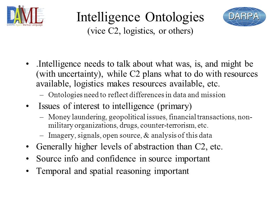 Intelligence Ontologies (vice C2, logistics, or others).Intelligence needs to talk about what was, is, and might be (with uncertainty), while C2 plans