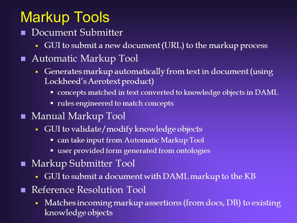 Markup Tools n Document Submitter GUI to submit a new document (URL) to the markup process n Automatic Markup Tool Generates markup automatically from