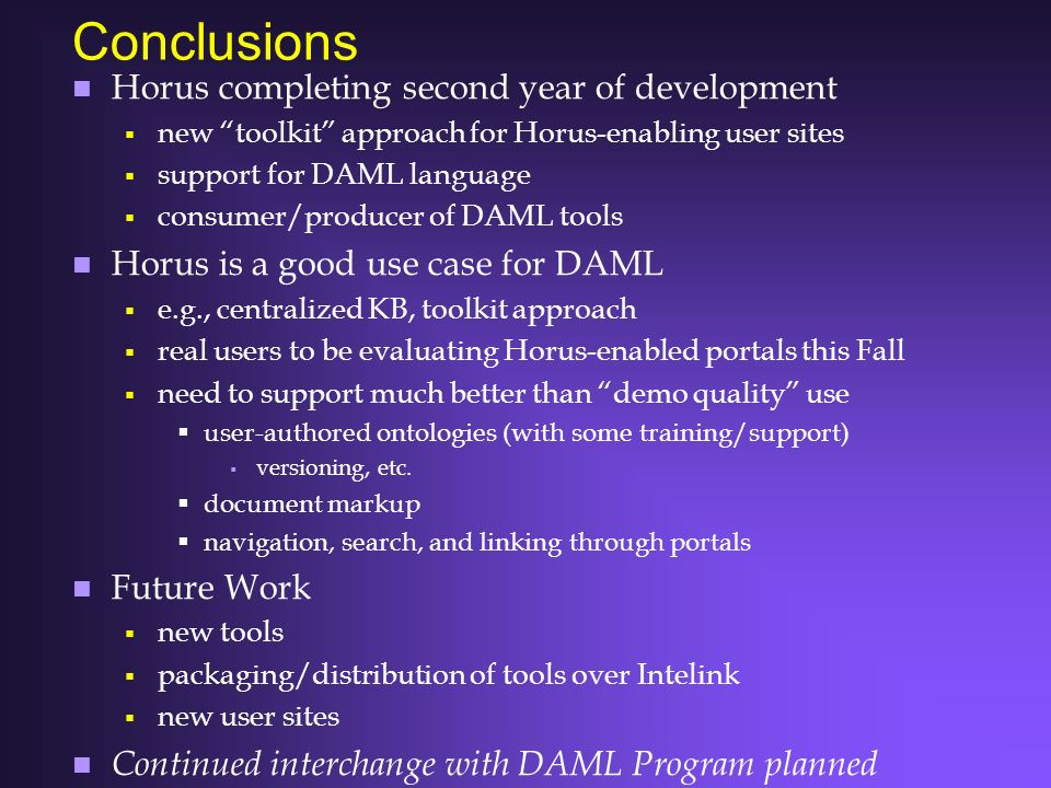 Conclusions n Horus completing second year of development new toolkit approach for Horus-enabling user sites support for DAML language consumer/produc