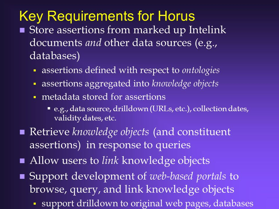 Key Requirements for Horus n Store assertions from marked up Intelink documents and other data sources (e.g., databases) assertions defined with respe