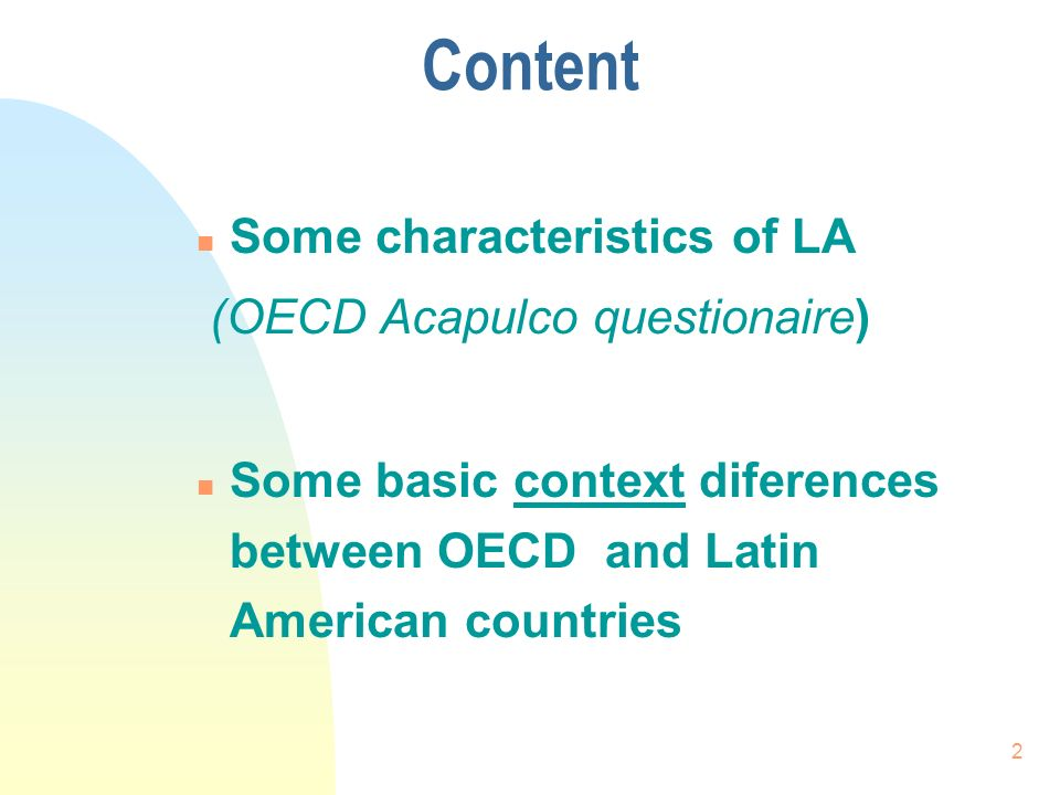 2 Content n Some characteristics of LA (OECD Acapulco questionaire) n Some basic context diferences between OECD and Latin American countries