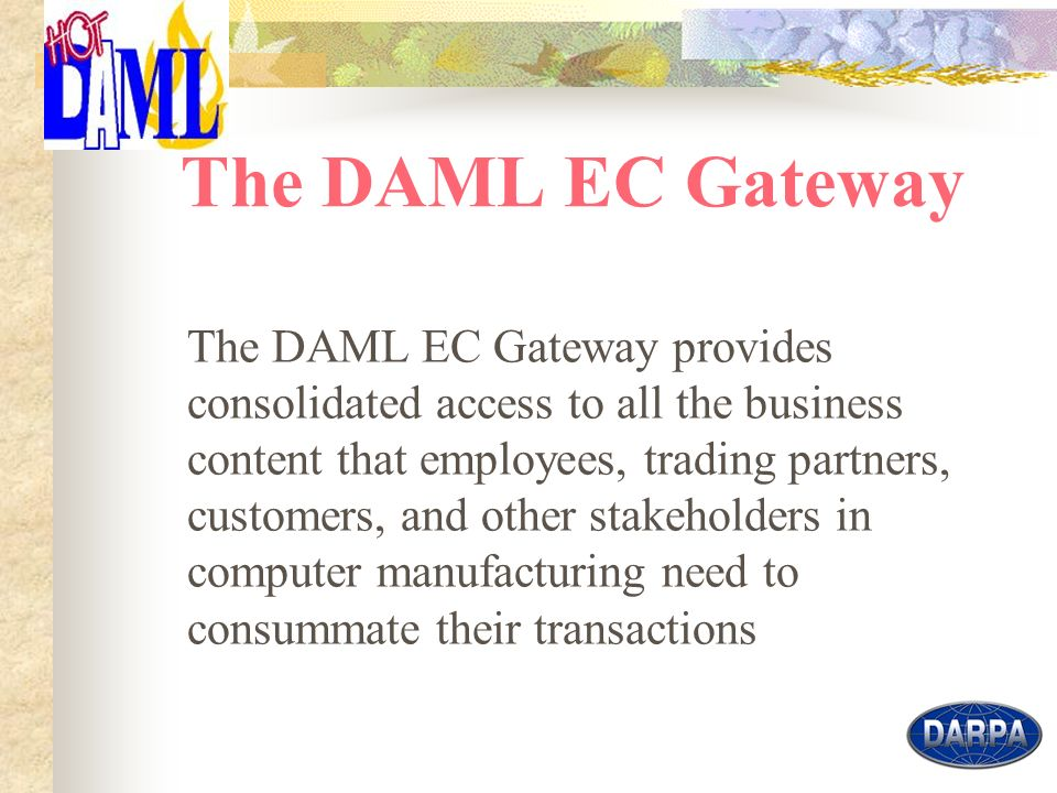 2 The DAML EC Gateway The DAML EC Gateway provides consolidated access to all the business content that employees, trading partners, customers, and other stakeholders in computer manufacturing need to consummate their transactions