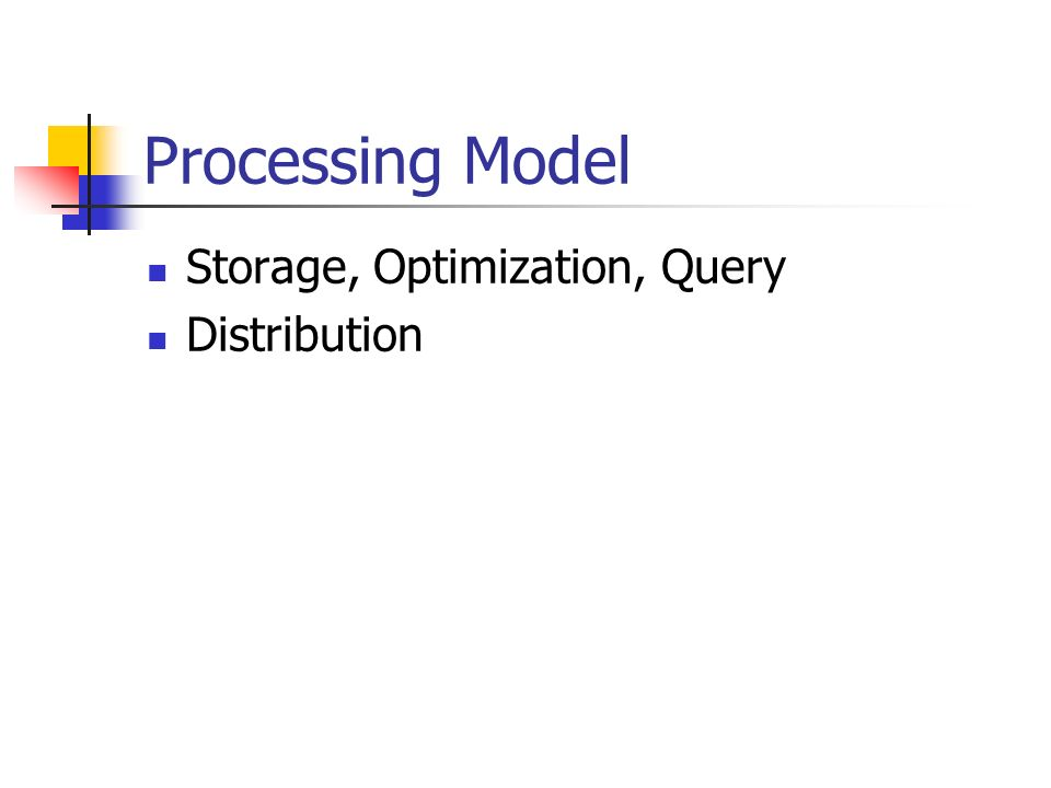 Processing Model Storage, Optimization, Query Distribution
