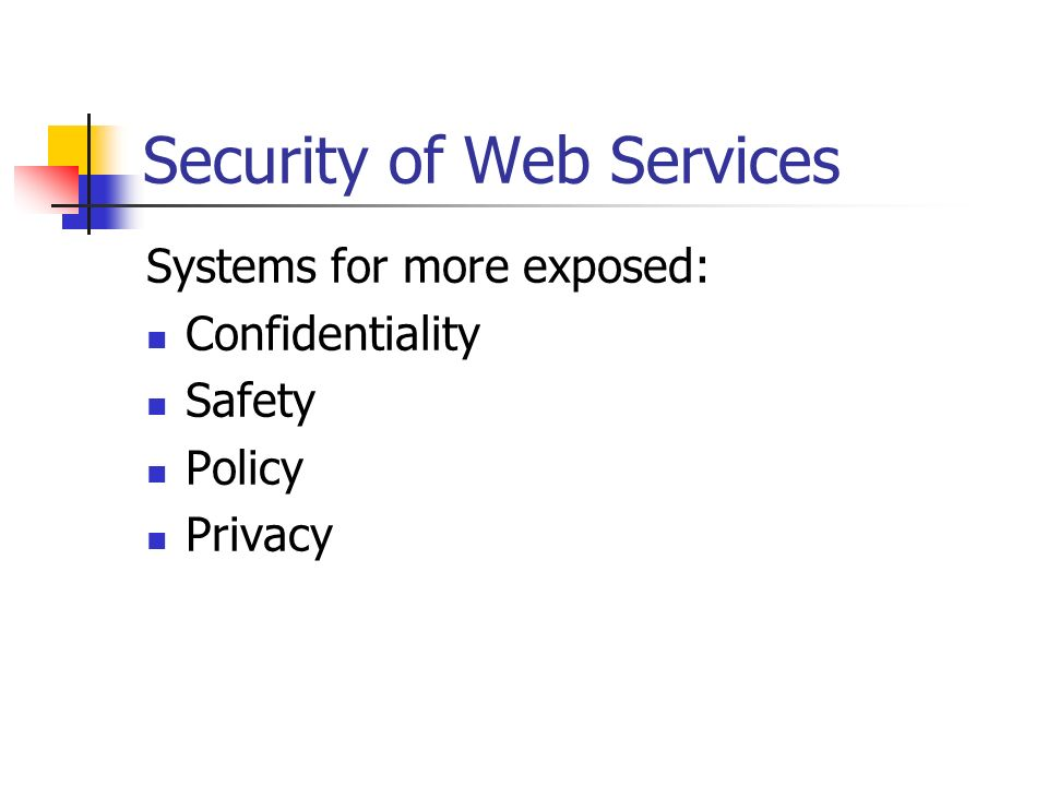 Security of Web Services Systems for more exposed: Confidentiality Safety Policy Privacy