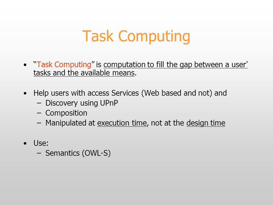 Task Computing Task Computing is computation to fill the gap between a user tasks and the available means.