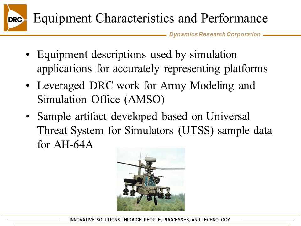INNOVATIVE SOLUTIONS THROUGH PEOPLE, PROCESSES, AND TECHNOLOGY Dynamics Research Corporation Equipment Characteristics and Performance Equipment descr