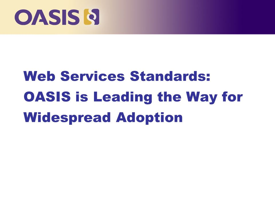 Web Services Standards: OASIS is Leading the Way for Widespread Adoption