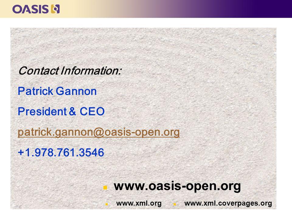 Contact Information: Patrick Gannon President & CEO patrick.gannon@oasis-open.org +1.978.761.3546 n www.oasis-open.org n www.xml.org n www.xml.coverpages.org