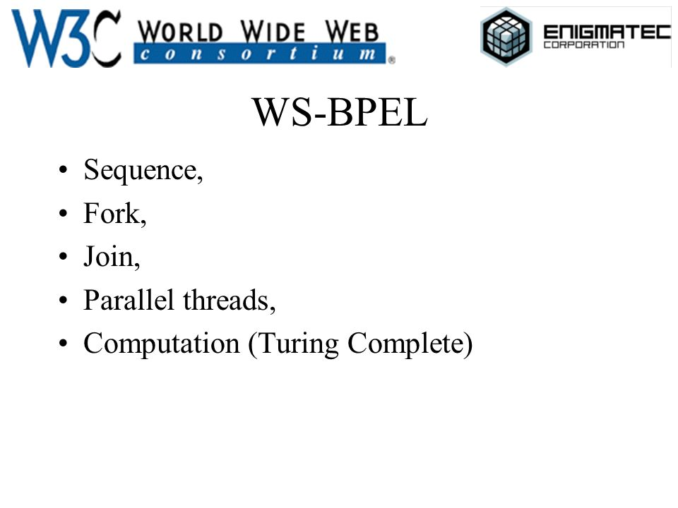 WS-BPEL Sequence, Fork, Join, Parallel threads, Computation (Turing Complete)