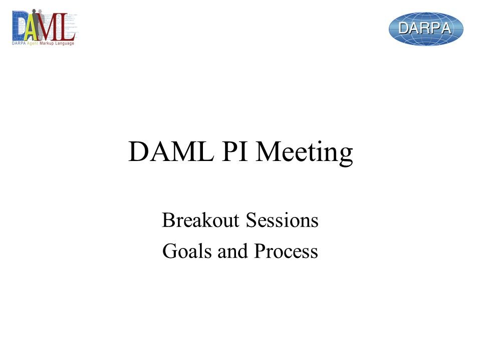 DAML PI Meeting Breakout Sessions Goals and Process