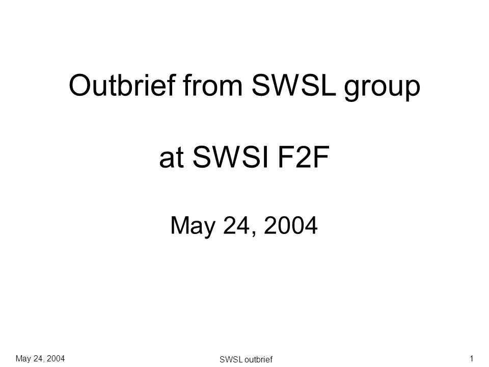 May 24, 2004 SWSL outbrief 1 Outbrief from SWSL group at SWSI F2F May 24, 2004
