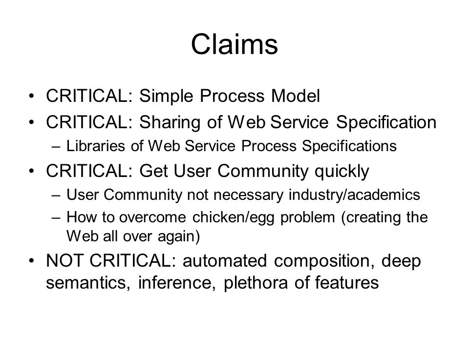Process Primitives Dataflow, Control Flow, Datastores, Ontologies –As simple as possible (add features if spec is useful) Conceptual Model that supports sharing and building critical mass –Incomplete service specifications (so that I can complete them) –Link to remote service specification Import by reference –Notion of an Adapter So that I can adapt an exiting specification I imported by reference