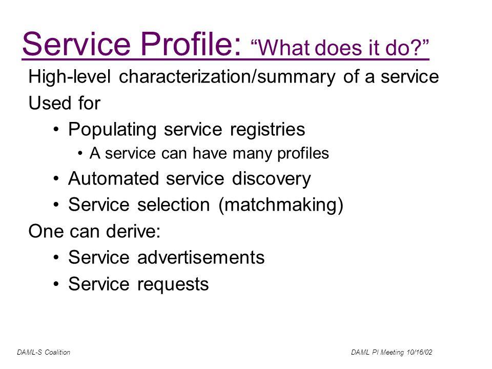 DAML-S Coalition DAML PI Meeting 10/16/02 Service Profile Non Functional Properties Functionality Description