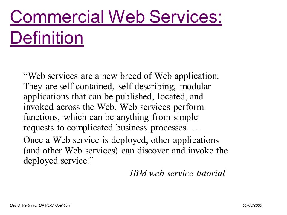 David Martin for DAML-S Coalition 05/08/2003 Web services are a new breed of Web application.