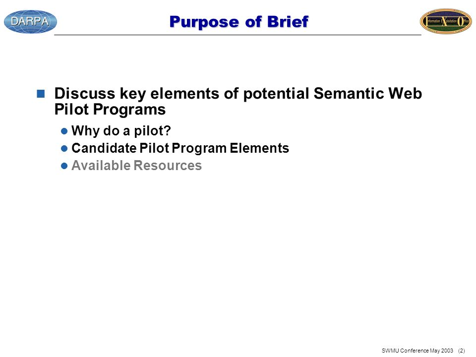 SWMU Conference May 2003 (2) Purpose of Brief n Discuss key elements of potential Semantic Web Pilot Programs l Why do a pilot.