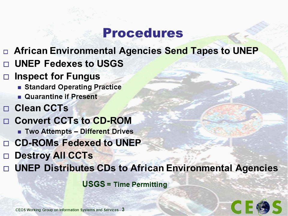 CEOS Working Group on Information Systems and Services - 4 USGS Results RECEIVED NUMBER OF TAPES DELIVERED BACK TO AFRICA NUMBER OF TAPES CONVERTED 1 August 2000529 May 200128 (54%) 31 August 200120715 April 200269 (33%)* 23 May 20024031 March 200323 (58%) Totals:299120 (40%) * Heavily damaged packages.