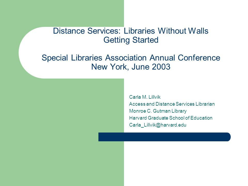 Distance Services: Libraries Without Walls Getting Started Special Libraries Association Annual Conference New York, June 2003 Carla M.
