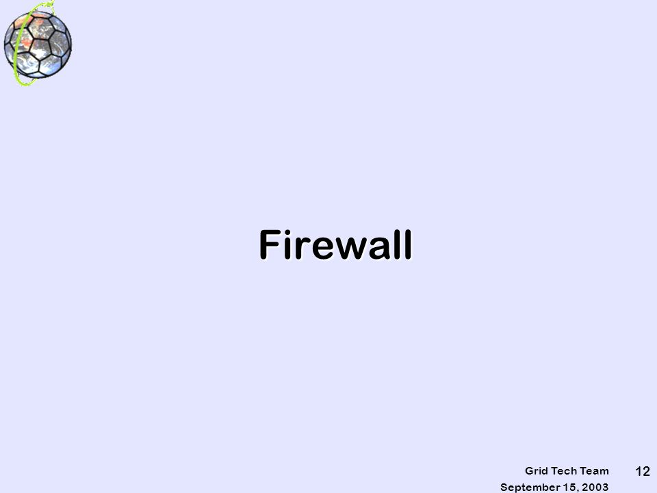 September 15, 2003 Grid Tech Team 12 Firewall