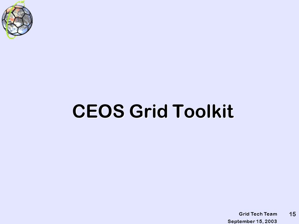 September 15, 2003 Grid Tech Team 15 CEOS Grid Toolkit