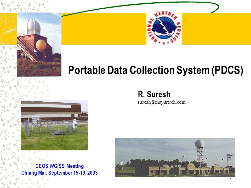 1 Portable Data Collection System (PDCS) CEOS WGISS Meeting Chiang Mai, September 15-19, 2003 R.