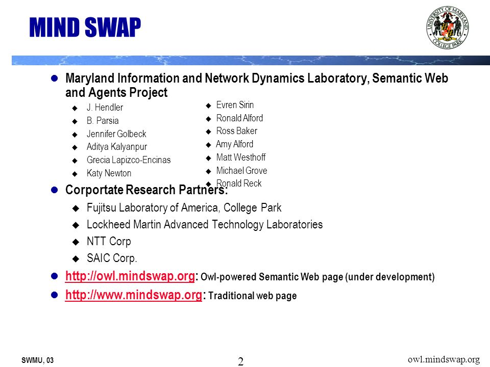 SWMU, 03 2 owl.mindswap.org MIND SWAP Maryland Information and Network Dynamics Laboratory, Semantic Web and Agents Project J.