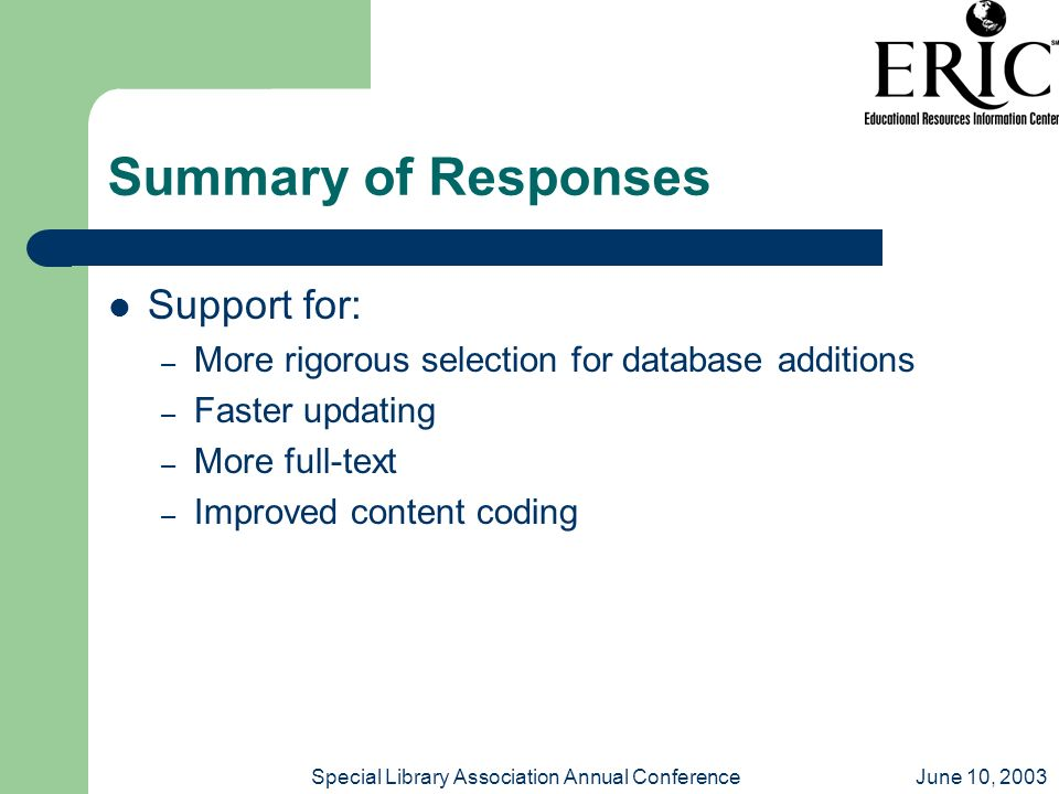 June 10, 2003Special Library Association Annual Conference Summary of Responses Support for: – More rigorous selection for database additions – Faster updating – More full-text – Improved content coding