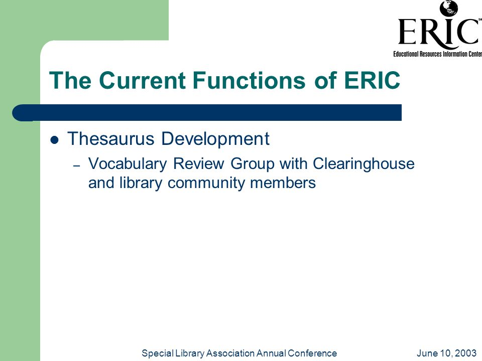 June 10, 2003Special Library Association Annual Conference The Current Functions of ERIC Thesaurus Development – Vocabulary Review Group with Clearing