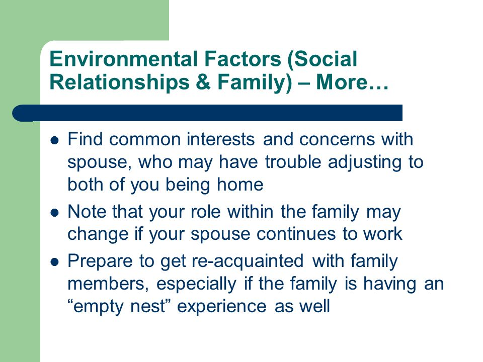 Environmental Factors (Social Relationships & Family) – More… Find common interests and concerns with spouse, who may have trouble adjusting to both o