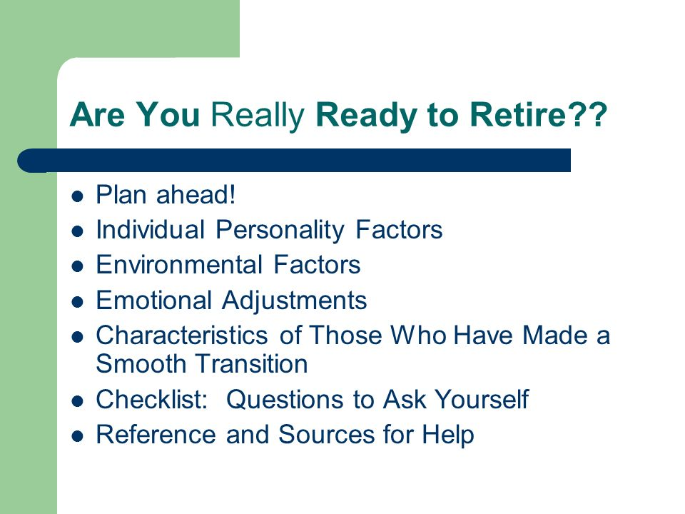 Individual Personality Factors – More… Self-efficacy: belief that one has the resources needed to make the retirement transition.