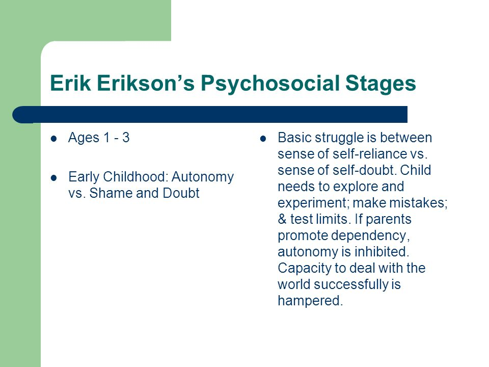 Erik Eriksons Psychosocial Stages Ages 1 - 3 Early Childhood: Autonomy vs.