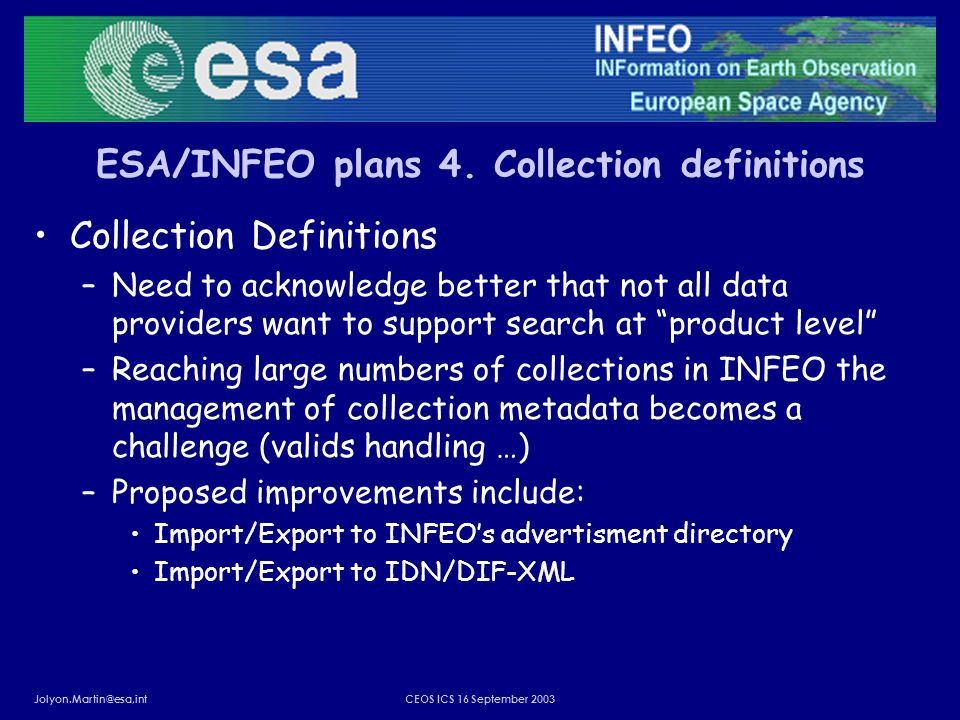 Jolyon.Martin@esa,intCEOS ICS 16 September 2003 ESA/INFEO plans 4. Collection definitions Collection Definitions –Need to acknowledge better that not
