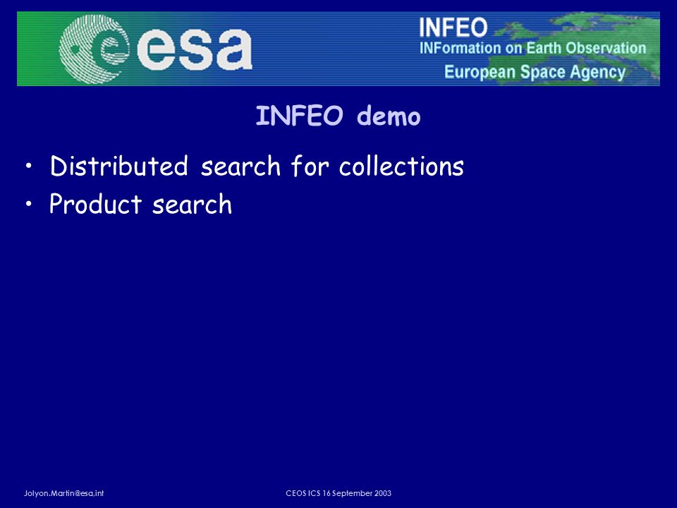 Jolyon.Martin@esa,intCEOS ICS 16 September 2003 INFEO demo Distributed search for collections Product search