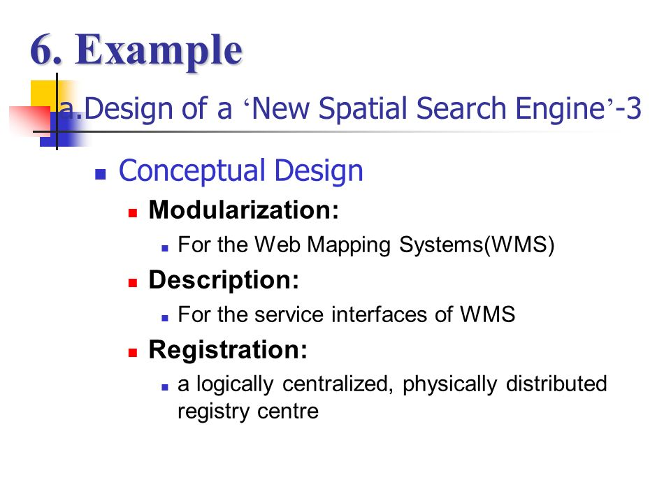 a.Design of a New Spatial Search Engine -2 Design goals Automation: get command -> query -> render the result Interoperability: with any web mapping systems Integration: can be integrated with other existing applications seamlessly and easily.