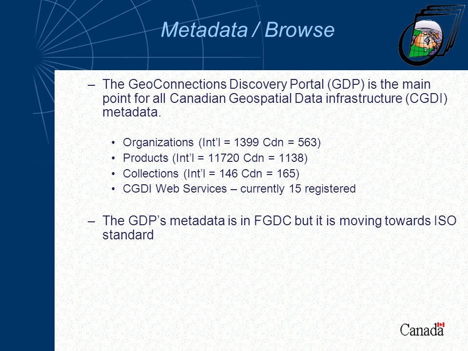 Metadata / Browse –The GeoConnections Discovery Portal (GDP) is the main point for all Canadian Geospatial Data infrastructure (CGDI) metadata. Organi