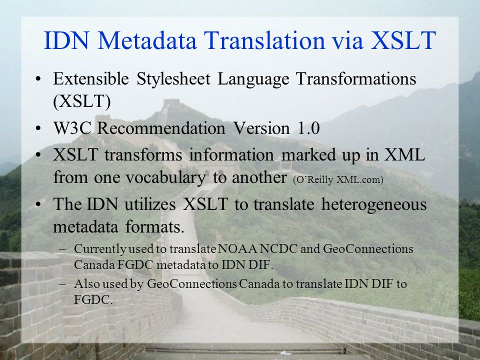 IDN Metadata Translation via XSLT Extensible Stylesheet Language Transformations (XSLT) W3C Recommendation Version 1.0 XSLT transforms information mar