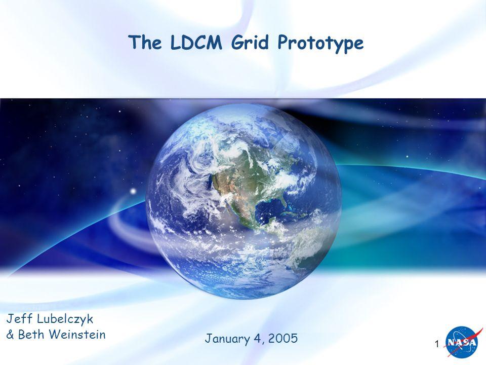 1 The LDCM Grid Prototype Jeff Lubelczyk & Beth Weinstein January 4, 2005