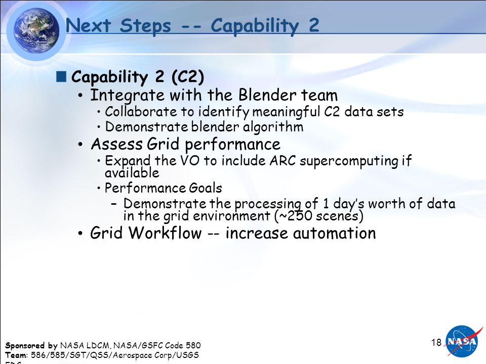 Sponsored by NASA LDCM, NASA/GSFC Code 580 Team: 586/585/SGT/QSS/Aerospace Corp/USGS EDC 18 Next Steps -- Capability 2 Capability 2 (C2) Integrate wit