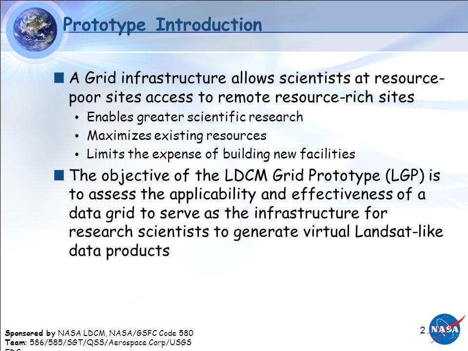 Sponsored by NASA LDCM, NASA/GSFC Code 580 Team: 586/585/SGT/QSS/Aerospace Corp/USGS EDC 2 Prototype Introduction A Grid infrastructure allows scienti