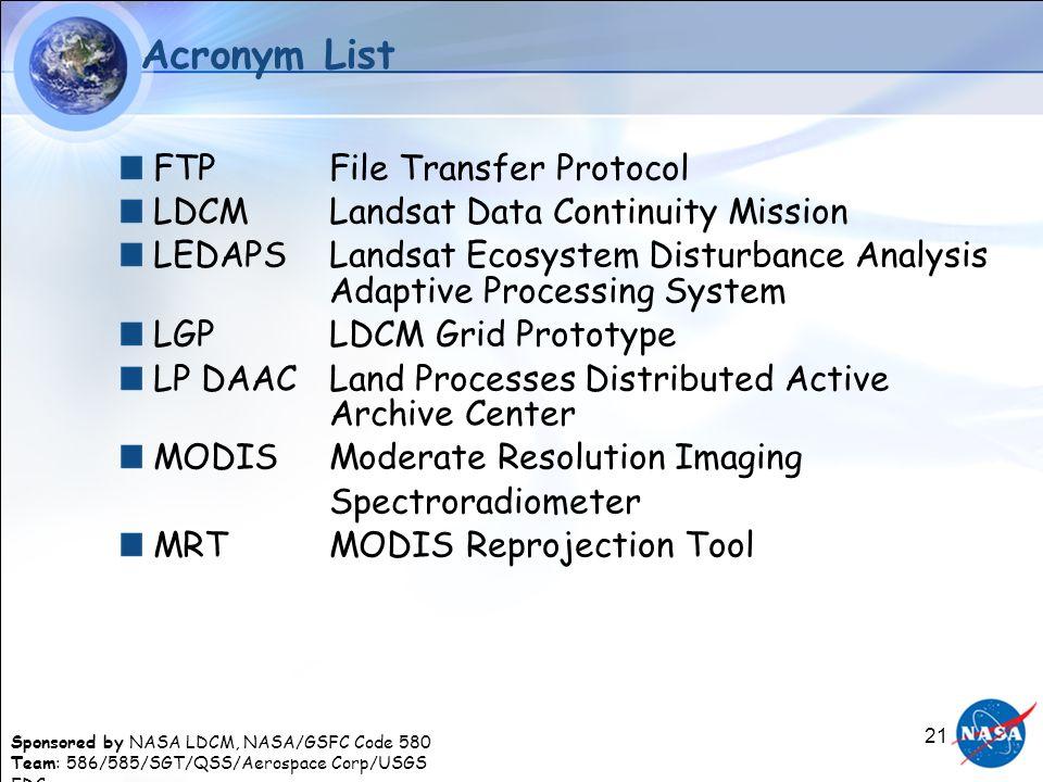 Sponsored by NASA LDCM, NASA/GSFC Code 580 Team: 586/585/SGT/QSS/Aerospace Corp/USGS EDC 21 Acronym List FTPFile Transfer Protocol LDCMLandsat Data Co