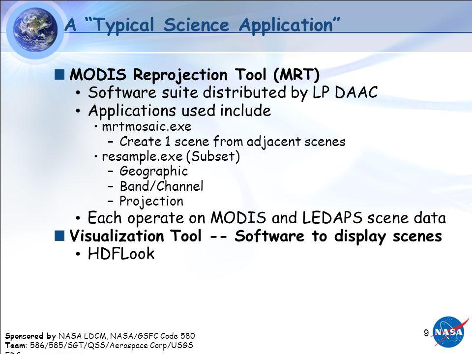 Sponsored by NASA LDCM, NASA/GSFC Code 580 Team: 586/585/SGT/QSS/Aerospace Corp/USGS EDC 9 A Typical Science Application MODIS Reprojection Tool (MRT)