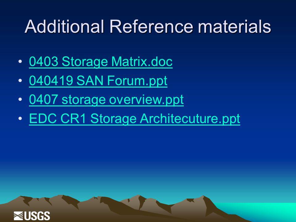 Additional Reference materials 0403 Storage Matrix.doc 040419 SAN Forum.ppt 0407 storage overview.ppt EDC CR1 Storage Architecuture.ppt