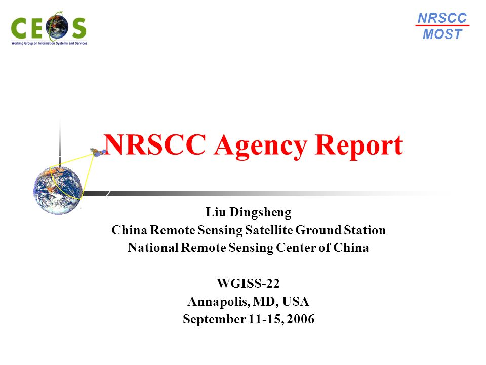 NRSCC MOST National Remote Sensing Center of ChinaWGISS-22 September 11-15, Annapolis, USA 22 The main mission objectives for FY-3: To provide global sounding of 3-dimensional thermal and moisture structures of the atmosphere, cloud and precipitation parameters to support global and regional numerical weather prediction To provide global imaging to support short range weather forecasting and real time monitoring of meteorological/hydrological disasters and surface environment anomaly To provide necessary data for deriving important geophysical parameters to support researches on global change and climate change To collect and relay important data Constellation FY-3 Constellation will be consisted of two experience satellites and 6 operational satellites Brief Brief Introduction of FY3